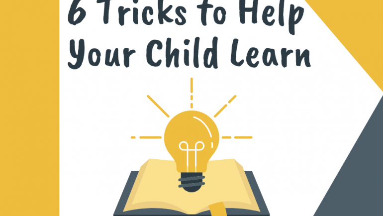 6 Tricks to Help Your Child Learn